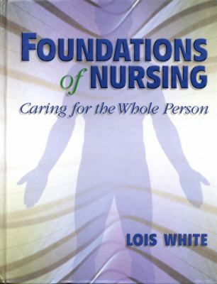 Foundations of Nursing: Caring for the Whole Person 9780766808263