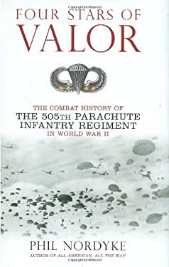 Four Stars of Valor: The Combat History of the 505th Parachute Infantry Regiment in World War II 9780760326640