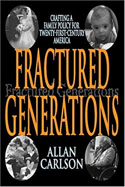 Fractured Generations: Crafting a Family Policy for Twenty-First Century America 9780765802750
