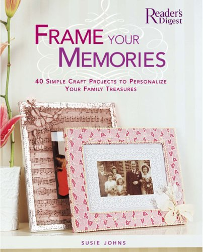 Frame Your Memories: 40 Simple Craft Projects to Personalize Your Family Treasures 9780762108619