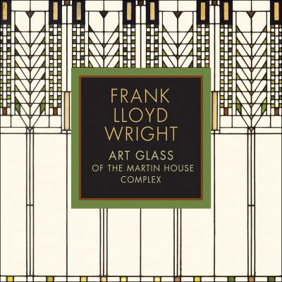 Frank Lloyd Wright: Art Glass of the Martin House Complex 9780764951503