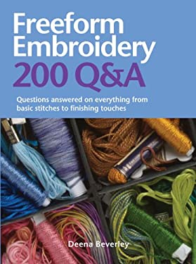 Freeform Embroidery 200 Q&A: Questions Answered on Everything from Basic Stitches to Finishing Touches 9780764163753