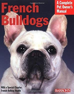 French Bulldogs: Everything about Purchase, Care, Nutrition, Behavior, and Training 9780764130311