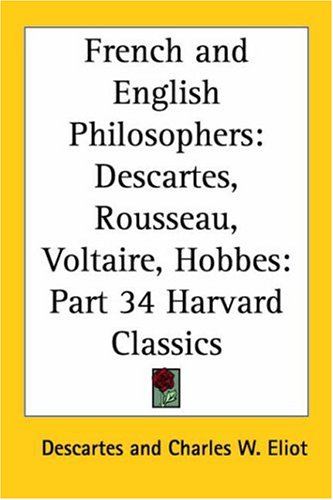 French and English Philosophers: Descartes, Rousseau, Voltaire, Hobbes: Part 34 Harvard Classics 9780766181878