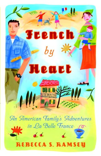 French by Heart: An American Family's Adventures in La Belle France 9780767925228