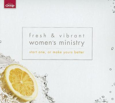 Fresh & Vibrant Women's Ministry Kit: Start One, or Make Yours Better 9780764468407