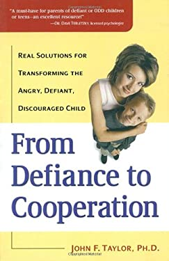 From Defiance to Cooperation: Real Solutions for Transforming the Angry, Defiant, Discouraged Child 9780761529552