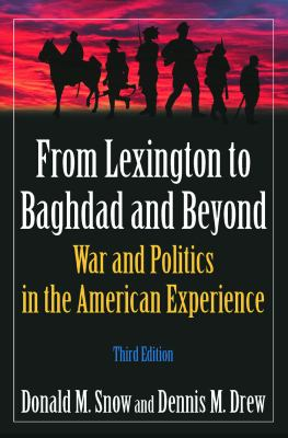 From Lexington to Bagdad and Beyond: War and Politics in the American Experience 9780765624024