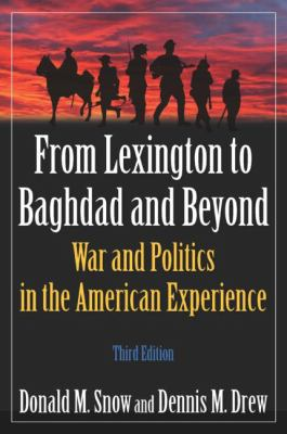 From Lexington to Baghdad and Beyond: War and Politics in the American Experience 9780765624031