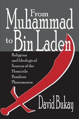 From Muhammad to Bin Laden: Religious and Ideological Sources of the Homicide Bombers Phenomenon 9780765803900
