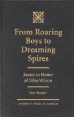 From Roaring Boys to Dreaming Spires: Essays in Honor of John Wilson 9780761814825
