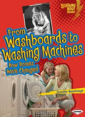 From Washboards to Washing Machines: How Homes Have Changed 9780761367475