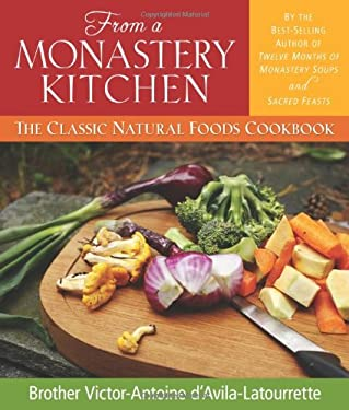 From a Monastery Kitchen: The Classic Natural Foods Cookbook 9780764808500