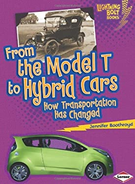 From the Model T to Hybrid Cars: How Transportation Has Changed 9780761367437