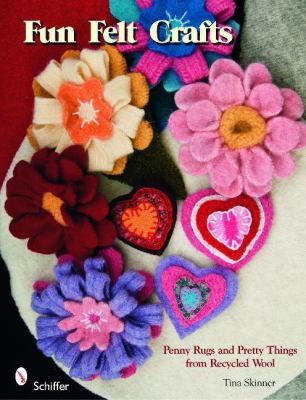 Fun Felt Crafts: Penny Rugs and Pretty Things from Recycled Wool 9780764332999