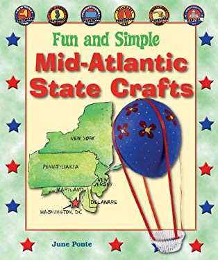 Fun and Simple Mid-Atlantic State Crafts: New York, New Jersey, Pennsylvania, Delaware, Maryland, and Washington, D.C. 9780766029330