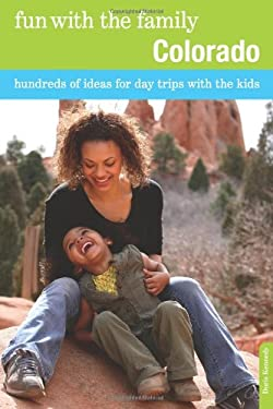 Fun with the Family Colorado: Hundreds of Ideas for Day Trips with the Kids 9780762757107