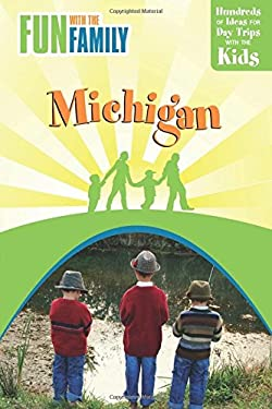 Fun with the Family Michigan: Hundreds of Ideas for Day Trips with the Kids 9780762750696