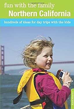 Fun with the Family Northern California: Hundreds of Ideas for Day Trips with the Kids 9780762757190