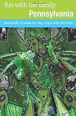 Fun with the Family Pennsylvania: Hundreds of Ideas for Day Trips with the Kids 9780762757220