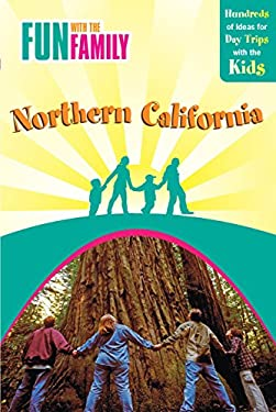 Fun with the Family in Northern California: Hundreds of Ideas for Day Trips with the Kids 9780762748600