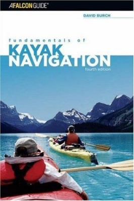 Fundamentals of Kayak Navigation: Master the Traditional Skills and the Latest Technologies 9780762738342