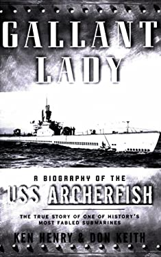 Gallant Lady: A Biography of the USS Archerfish 9780765305695