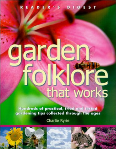 Garden Folklore That Works: 100s Pracl Tried Tested Gdng Tips Coll Thru Ages 9780762102990