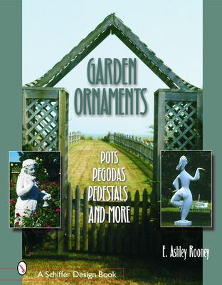 Garden Ornaments: Pots, Pergolas, Pedestals, and More 9780764319563