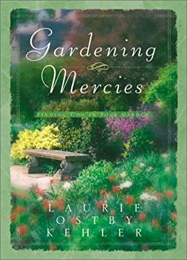 Gardening Mercies: Finding God in Your Garden 9780764223938