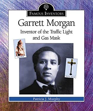 Garrett Morgan: Inventor of the Traffic Light and Gas Mask