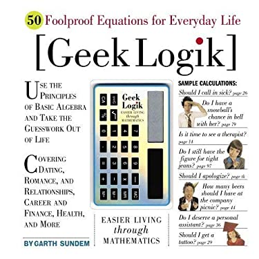 Geek Logik: Easier Living Through Mathematics 9780761140214