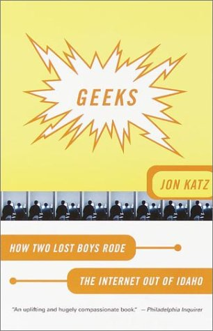 Geeks: How Two Lost Boys Rode the Internet Out of Idaho 9780767906999