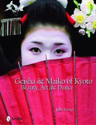 Geisha & Maiko of Kyoto: Beauty, Art, & Dance 9780764332210