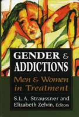 Gender and Addictions: Men and Women in Treatment 9780765700704