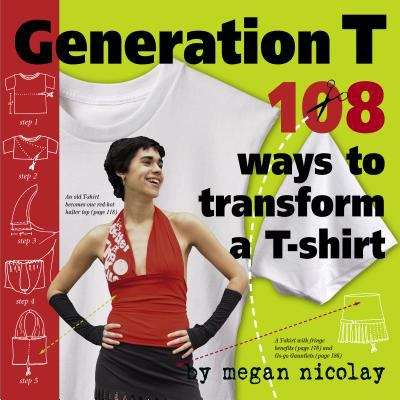 Generation T: 108 Ways to Transform A T-Shirt 9780761137856