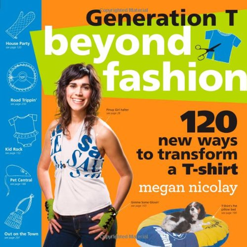 Generation T: Beyond Fashion: 120 New Ways to Transform A T-Shirt 9780761154105