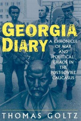 Georgia Diary: A Chronicle of War and Political Chaos in the Post-Soviet Caucasus 9780765617101
