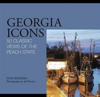 Georgia Icons: 50 Classic Views of the Peach State 9780762760725