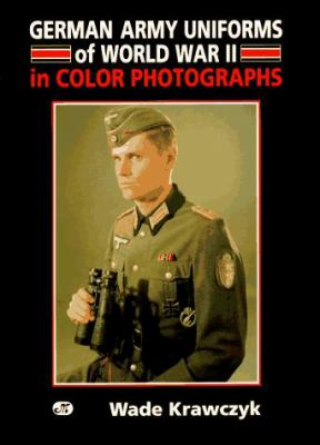 German Army Uniforms of World War II: In Color Photographs 9780760302491