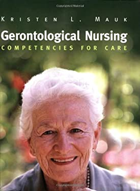 Gerontological Nursing: Competencies for Care 9780763728434