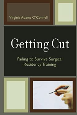 Getting Cut: Failing to Survive Surgical Residency Training 9780761836629