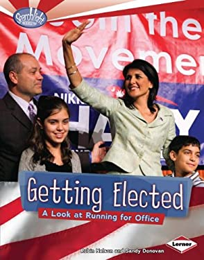 Getting Elected: A Look at Running for Office 9780761365198
