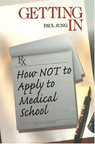 Getting in: How Not to Apply to Medical School 9780761917571