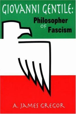 Giovanni Gentile: Philosopher of Facism 9780765800725