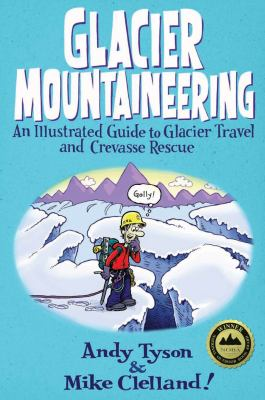 Glacier Mountaineering: An Illustrated Guide to Glacier Travel and Crevasse Rescue 9780762748624