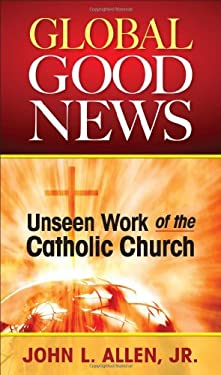 Global Good News: Unseen Work of the Catholic Church 9780764818905