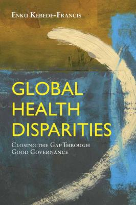 Global Health Disparities: Closing the Gap Through Good Governance 9780763778934