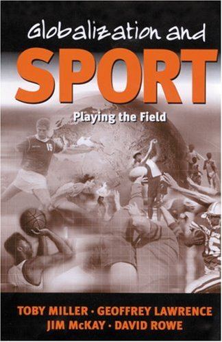Globalization and Sport: Playing the World 9780761959694