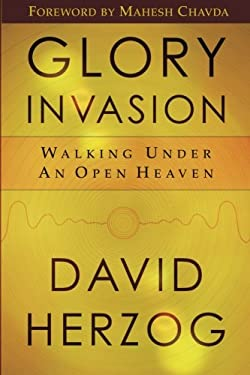 Glory Invasion: Walking Under an Open Heaven 9780768424348
